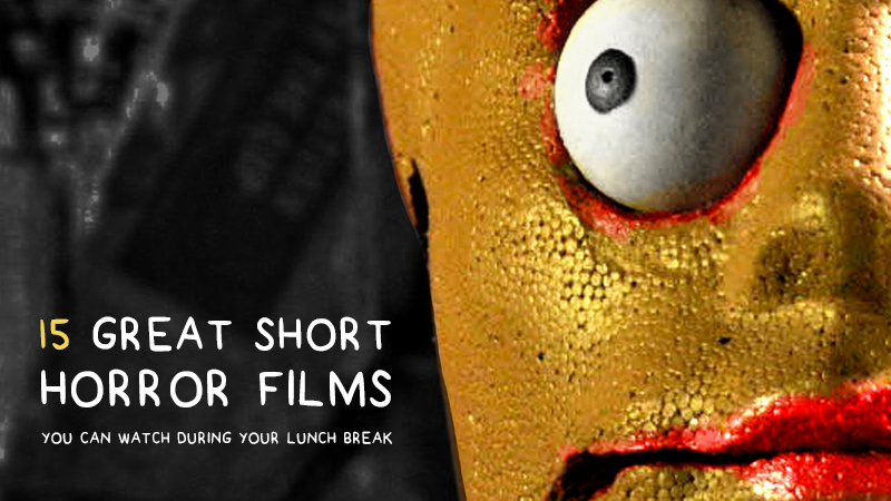 Great short horror films you can watch during your lunch break